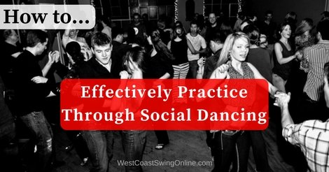 How to Effectively Practice Through Social Dancing