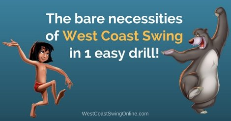 The Bare Necessities of West Coast Swing in 1 Easy Drill!