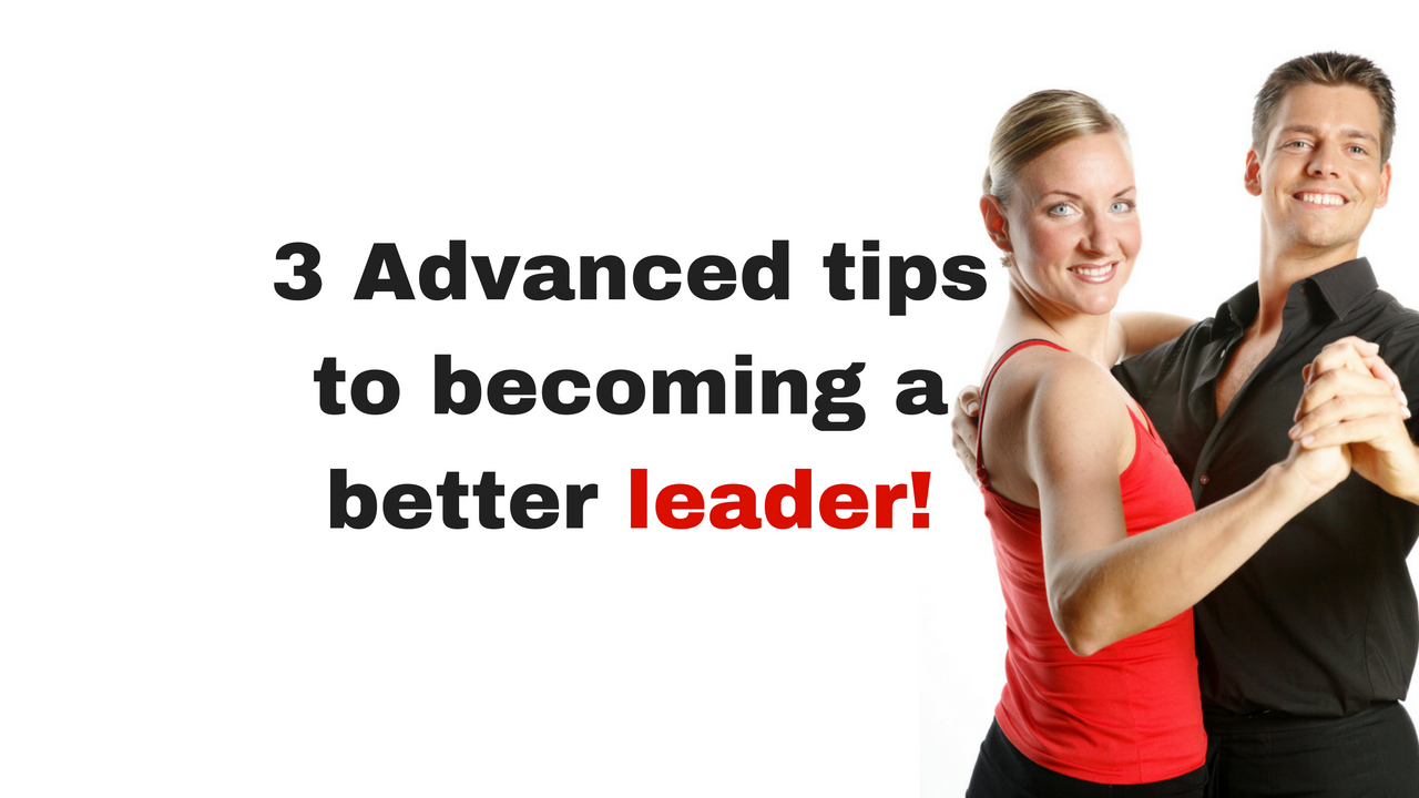 3 advanced tips to becoming a better leader